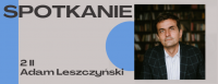 Spotkanie z Adamem Leszczyńskim