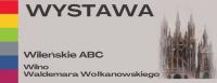 Wystawa Wileńskie ABC. Wilno Waldemara Wołkanowskiego